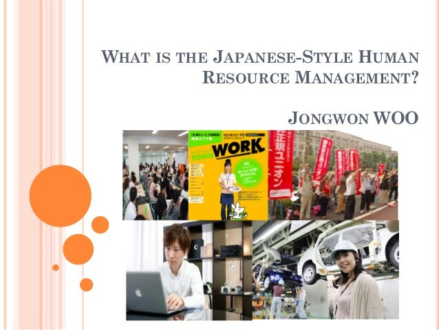 WHAT IS THE JAPANESE-STYLE HUMAN RESOURCE MANAGEMENT? JONGWON WOO