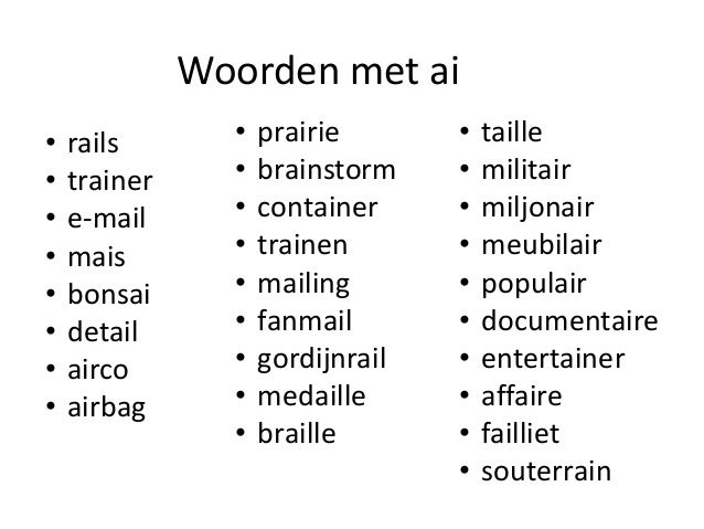 Woorden met ai  • rails  • trainer  • e-mail  • mais  • bonsai  • detail  • airco  • airbag  • prairie  • brainstorm  • co...
