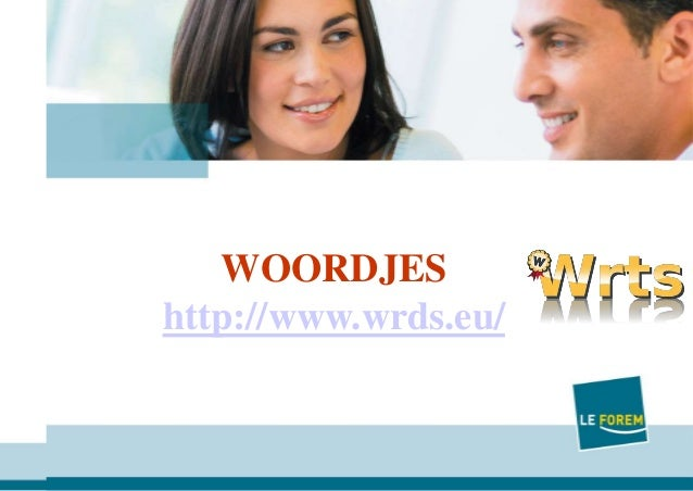 1 Le FOREM DateWOORDJES http://www.wrds.eu/
