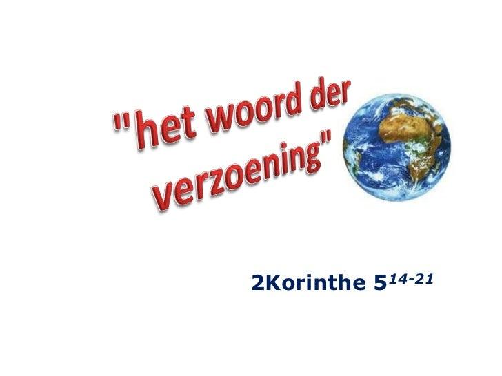 """""""het woord der<br />verzoening""""<br />2Korinthe 514-21<br />"""