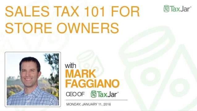 SALES TAX 101 FOR STORE OWNERS with MARK FAGGIANO CEOOF MONDAY, JANUARY 11, 2016