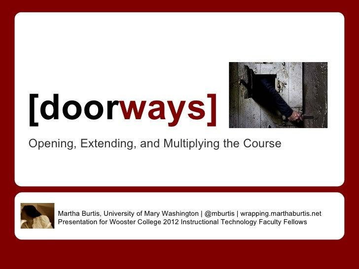 [doorways]Opening, Extending, and Multiplying the Course     Martha Burtis, University of Mary Washington | @mburtis | wra...