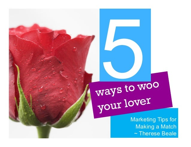 5  woo ys to wa lover your Marketing Tips for Making a Match ~ Therese Beale