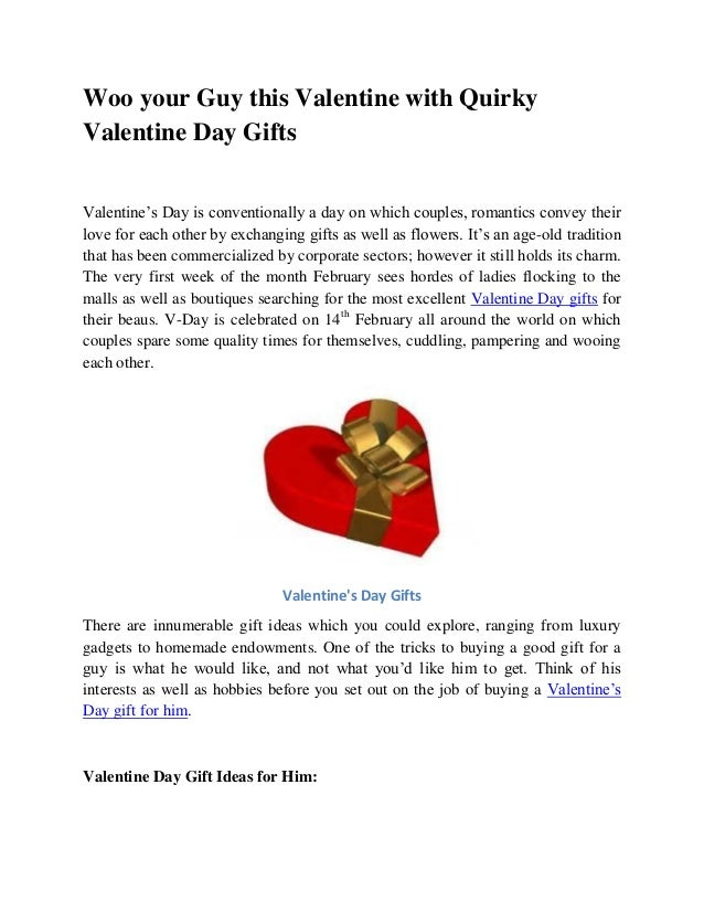 Woo your Guy this Valentine with Quirky Valentine Day Gifts Valentine's Day is conventionally a day on which couples, roma...