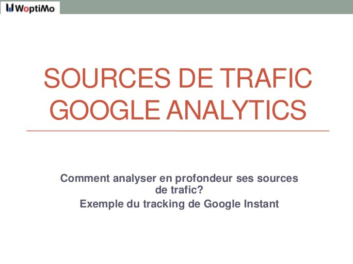 Sources de TraficGoogle Analytics<br />Comment analyser en profondeur ses sources de trafic?<br />Exemple du tracking de G...