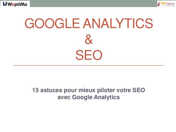 Google Analytics& SEO<br />15 astuces pour mieux piloter votre SEO avec Google Analytics<br />