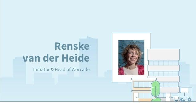 Renske van der Heide Initiator & Head of Worcade