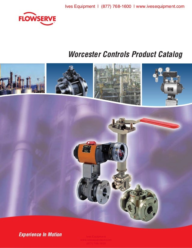 Worcester Controls Product Catalog Experience In Motion Ives Equipment | (877) 768-1600 | www.ivesequipment.com Ives Equip...