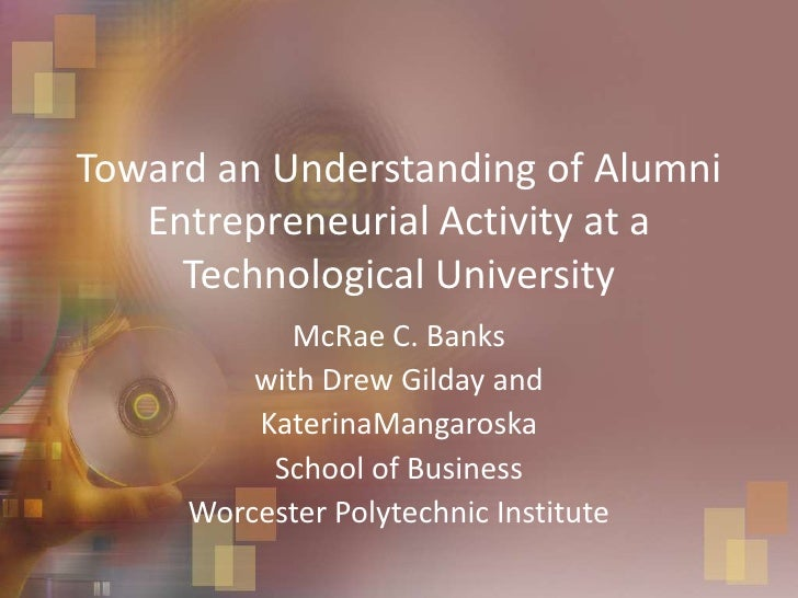 Toward an Understanding of Alumni Entrepreneurial Activity at a Technological University<br />McRae C. Banks<br />with Dre...