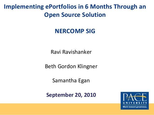 Implementing ePortfolios in 6 Months Through an Open Source Solution NERCOMP SIG Ravi Ravishanker Beth Gordon Klingner Sam...