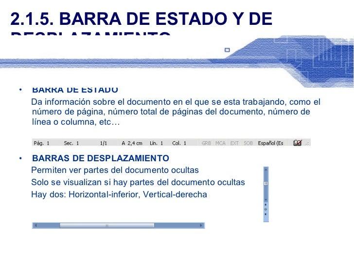 2.1.5. BARRA DE ESTADO Y DE DESPLAZAMIENTO <ul><li>BARRA DE ESTADO </li></ul><ul><li>Da información sobre el documento en ...