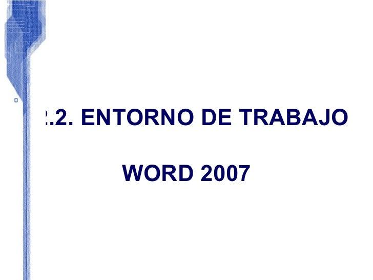 2.2. ENTORNO DE TRABAJO WORD 2007