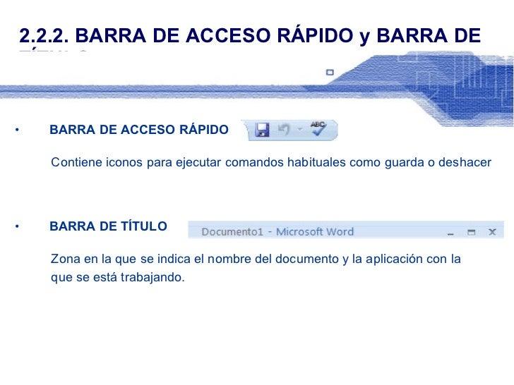 2.2.2. BARRA DE ACCESO RÁPIDO y BARRA DE TÍTULO <ul><li>BARRA DE ACCESO RÁPIDO </li></ul><ul><li>Contiene iconos para ejec...