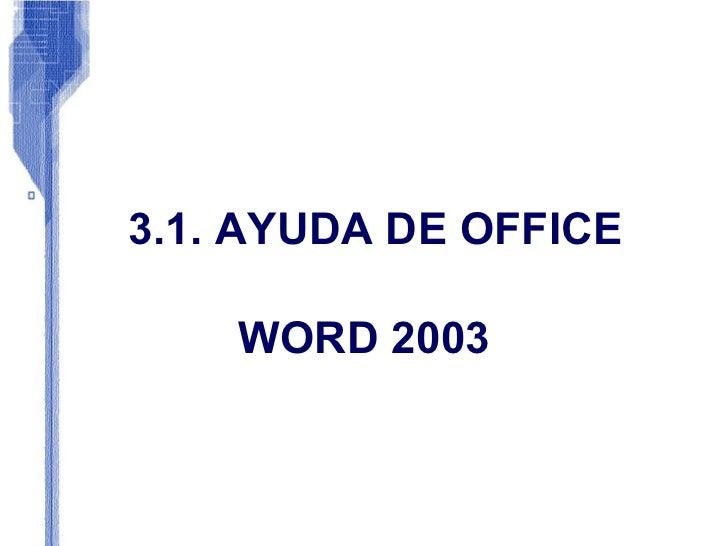 3.1. AYUDA DE OFFICE WORD 2003