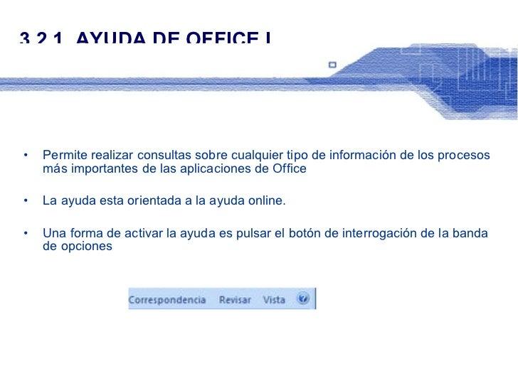 3.2.1. AYUDA DE OFFICE I <ul><li>Permite   realizar consultas sobre cualquier tipo de información de los procesos más impo...