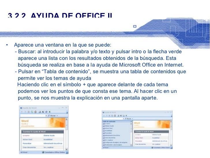 3.2.2. AYUDA DE OFFICE II <ul><li>Aparece una ventana en la que se puede: </li></ul><ul><li>- Buscar: al introducir la pal...