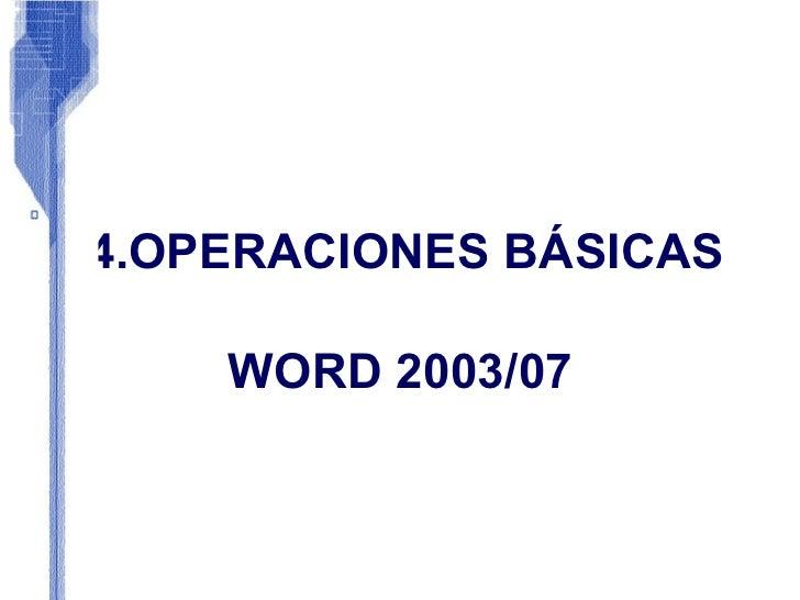4.OPERACIONES BÁSICAS  WORD 2003/07