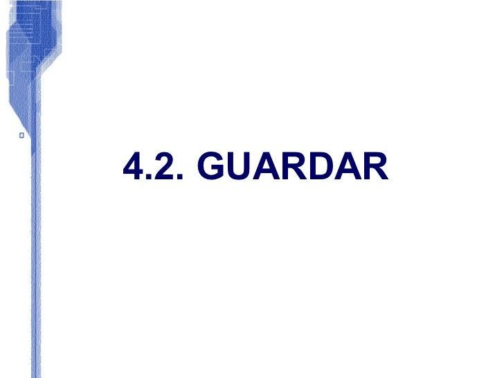 4.2. GUARDAR