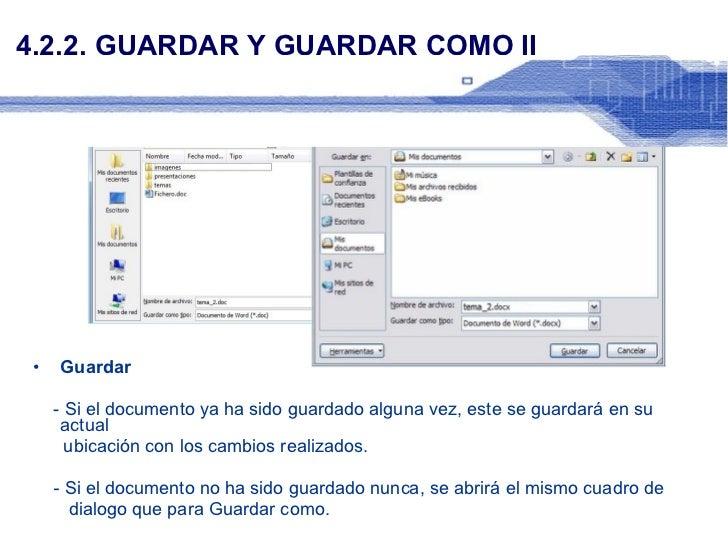 4.2.2. GUARDAR Y GUARDAR COMO II <ul><li>Guardar </li></ul><ul><li>- Si el documento ya ha sido guardado alguna vez, este ...