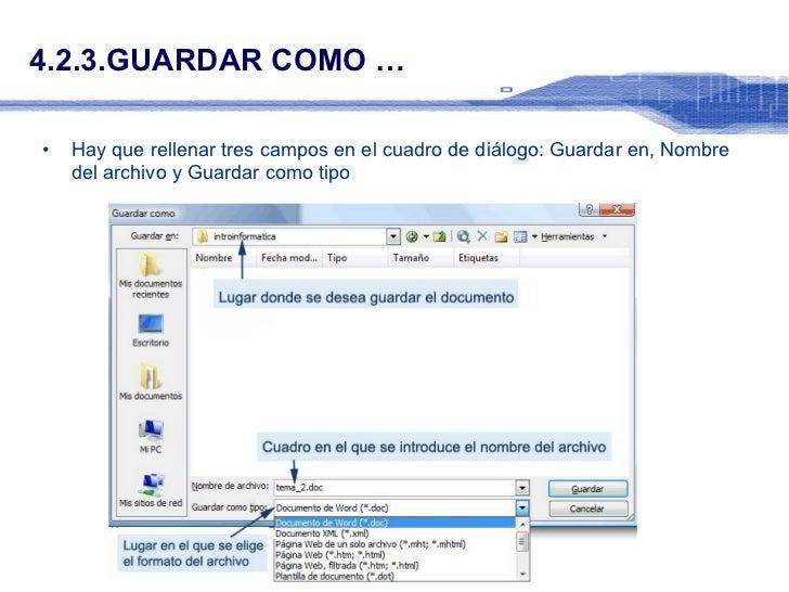 4.2.3.GUARDAR COMO … <ul><li>Hay que rellenar tres campos en el cuadro de diálogo: Guardar en, Nombre del archivo y Guarda...