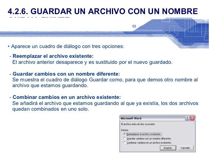 4.2.6. GUARDAR UN ARCHIVO CON UN NOMBRE QUE YA EXIXTE <ul><li>Aparece un cuadro de diálogo con tres opciones: </li></ul><u...