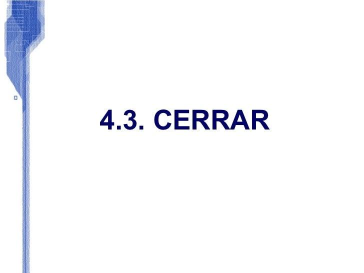 4.3. CERRAR