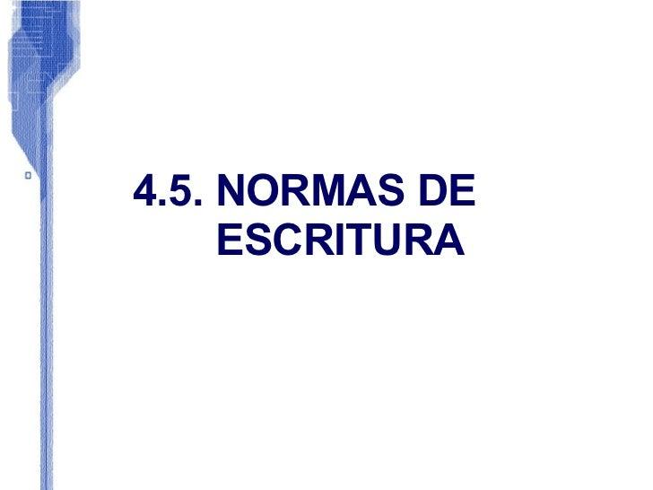 4.5. NORMAS DE   ESCRITURA