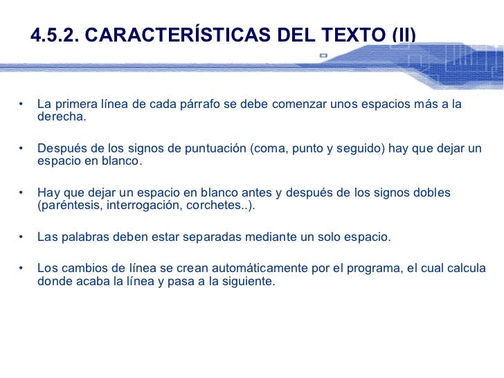 4.5.2. CARACTERÍSTICAS DEL TEXTO (II) <ul><li>La primera línea de cada párrafo se debe comenzar unos espacios más a la der...