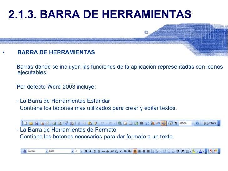 2.1.3. BARRA DE HERRAMIENTAS <ul><li>BARRA DE HERRAMIENTAS </li></ul><ul><li>Barras donde se incluyen las funciones de la ...