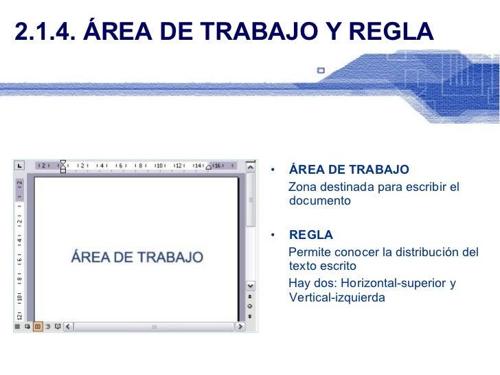 2.1.4. ÁREA DE TRABAJO Y REGLA <ul><li>ÁREA DE TRABAJO </li></ul><ul><li>Zona destinada para escribir el documento </li></...