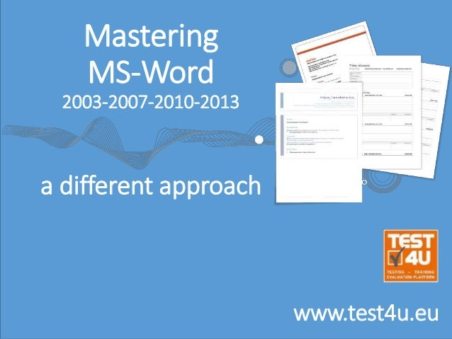 Mastering MS-Word 2003-2007-2010-2013 a different approach www.test4u.eu