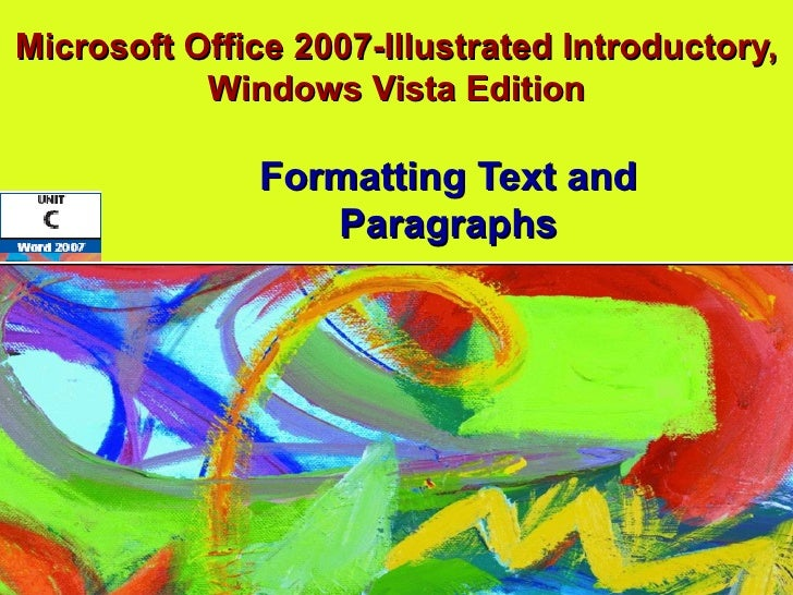 Microsoft Office 2007-Illustrated Introductory, Windows Vista Edition Formatting Text and Paragraphs