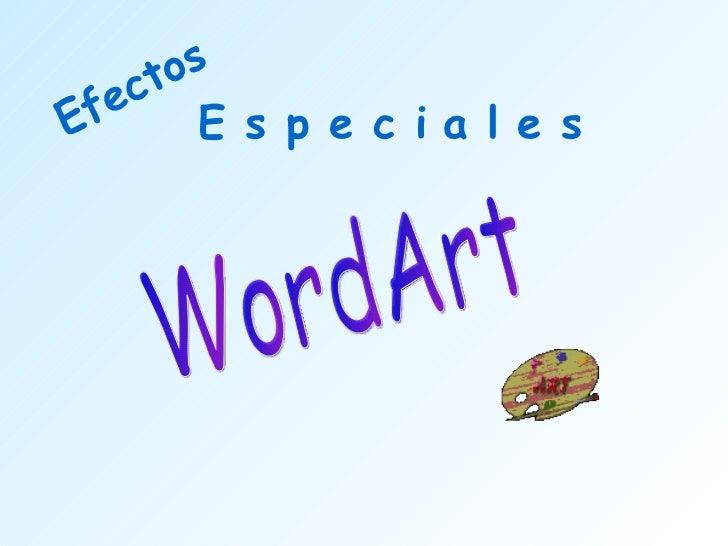 E s p e c i a l e s WordArt Efectos