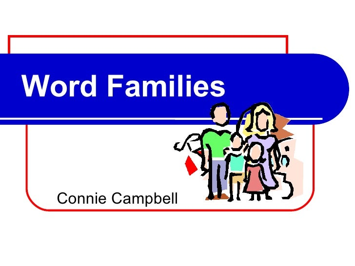 Word Families Connie Campbell