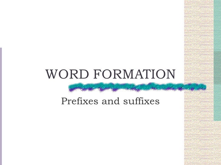 WORD FORMATION Prefixes and suffixes