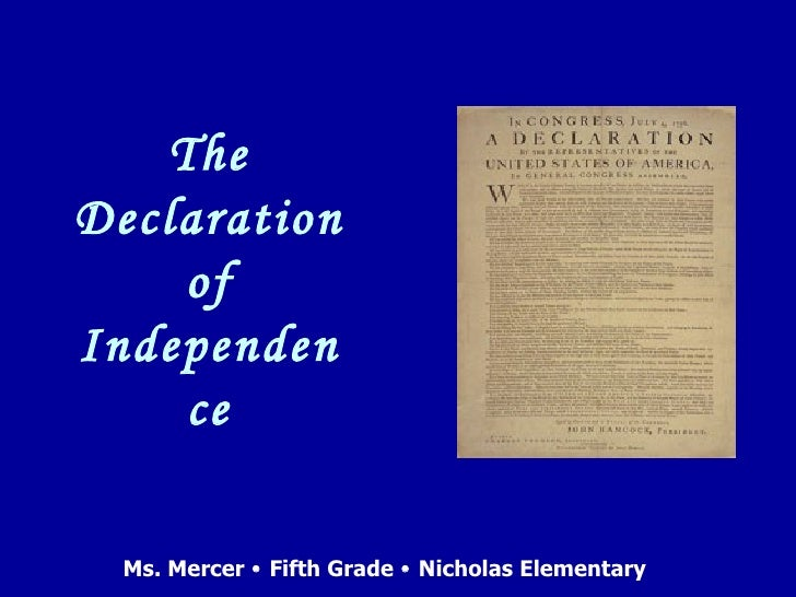 The Declaration of Independence Ms. Mercer    Fifth Grade    Nicholas Elementary