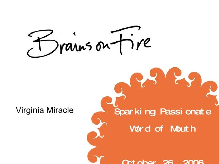 Sparking Passionate Word of Mouth October 26, 2006 Virginia Miracle