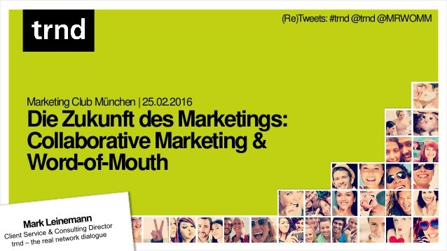 MarketingClub München |25.02.2016 DieZukunftdesMarketings: CollaborativeMarketing& Word-of-Mouth (Re)Tweets: #trnd@trnd@MR...