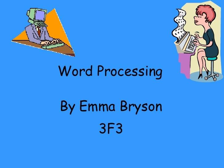 Word Processing  By Emma Bryson  3F3
