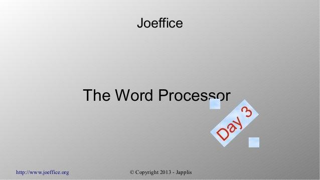 http://www.joeffice.org © Copyright 2013 - JapplisJoefficeThe Word ProcessorDay3