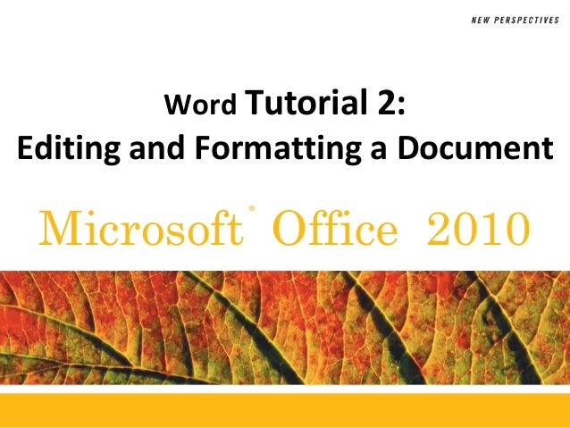 ®Microsoft Office 2010Word Tutorial 2:Editing and Formatting a Document