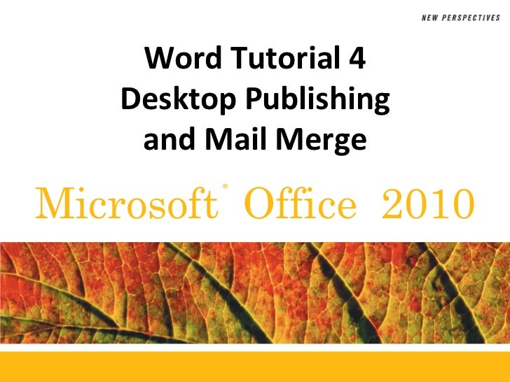 Word Tutorial 4    Desktop Publishing     and Mail MergeMicrosoft Office 2010          ®