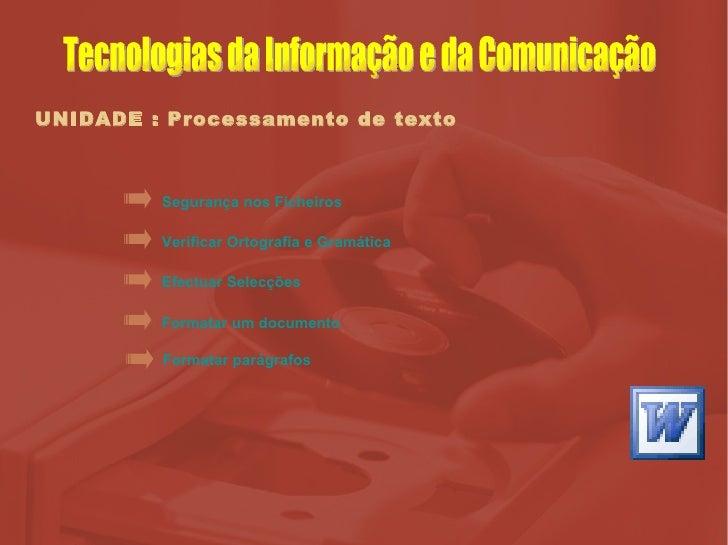 UNIDADE : Processamento de texto Verificar Ortografia e Gramática Efectuar Selecções Formatar um documento Segurança nos F...