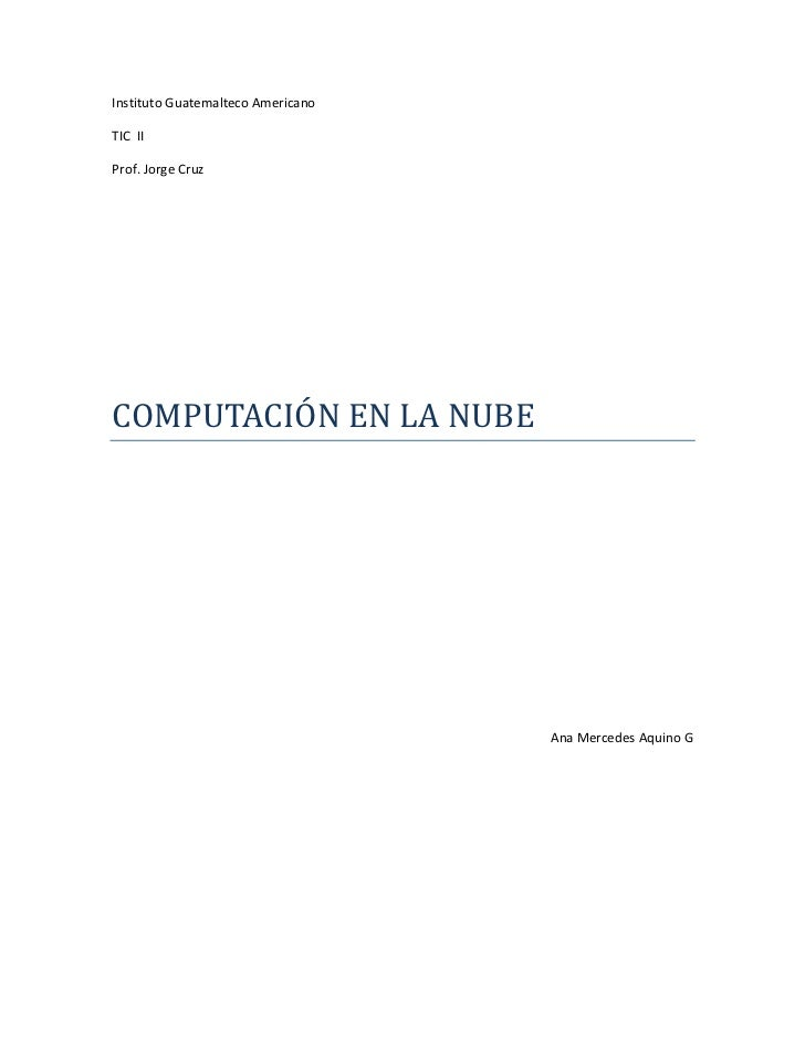 Instituto Guatemalteco Americano <br />TIC  II<br />Prof. Jorge Cruz<br />COMPUTACIÓN EN LA NUBE <br />Ana Mercedes Aquino...