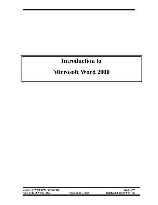 Microsoft Word 2000 Introduction June 1999 University of North Texas Computing Center HelpDesk Support Services Introducti...