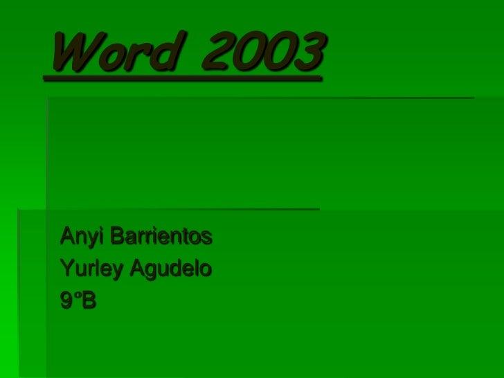 Word 2003Anyi BarrientosYurley Agudelo9°B