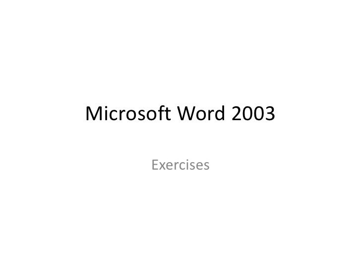 Microsoft Word 2003 <br />Exercises<br />