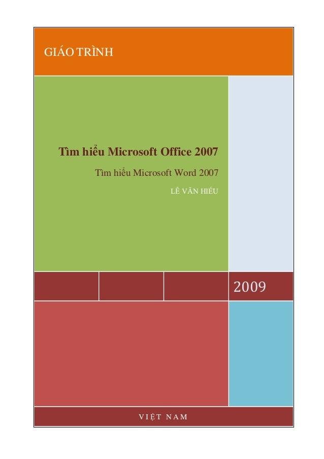GIÁO TRÌNH 2009 Tìm hiểu Microsoft Office 2007 Tìm hiểu Microsoft Word 2007 LÊ VĂN HIẾU V I Ệ T N A M