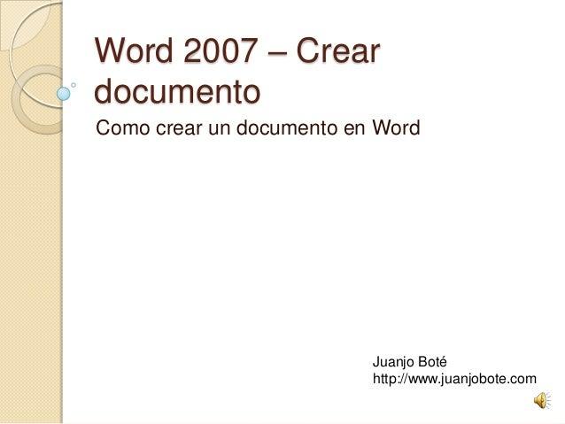 Word 2007 – Crear documento Como crear un documento en Word Juanjo Boté http://www.juanjobote.com