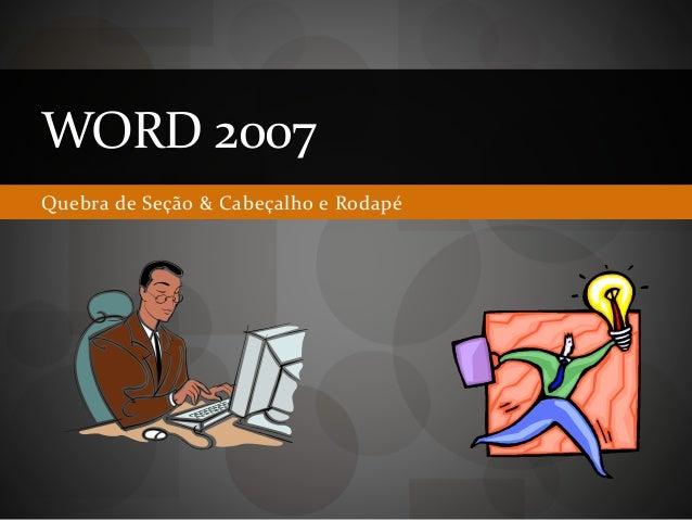Quebra de Seção & Cabeçalho e Rodapé WORD 2007
